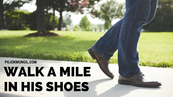 walk a mile in his shoes