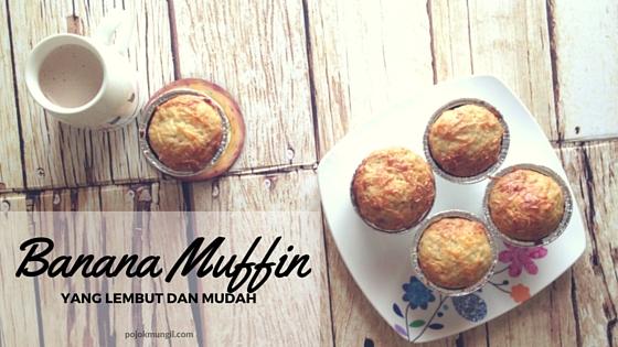 Resep Banana Muffin Yang Lembut dan Mudah