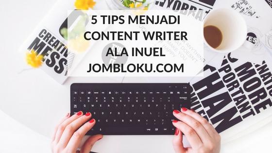 5 Tips Menjadi Content Writer Ala Inuel Jomblokudotcom