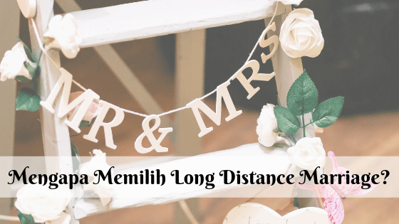 Mengapa Memilih Long Distance Marriage?