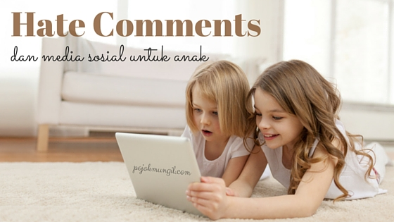 Hate Comments dan Media Sosial untuk Anak