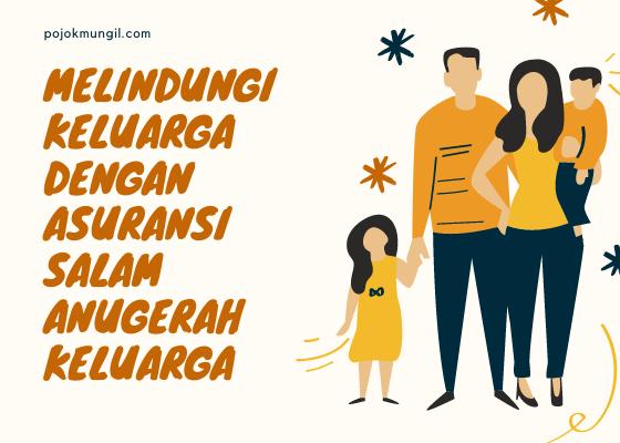 Melindungi Keluarga dengan Asuransi Syariah Asuransi Salam Anugerah Keluarga
